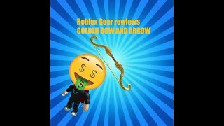 Roblox Gear Review- Golden Bow And Arrow
