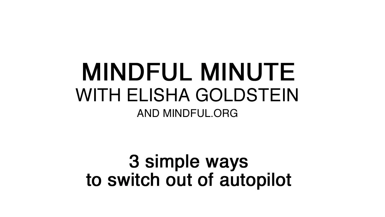 3 Simple Ways to Switch Out of Autopilot - Mindful