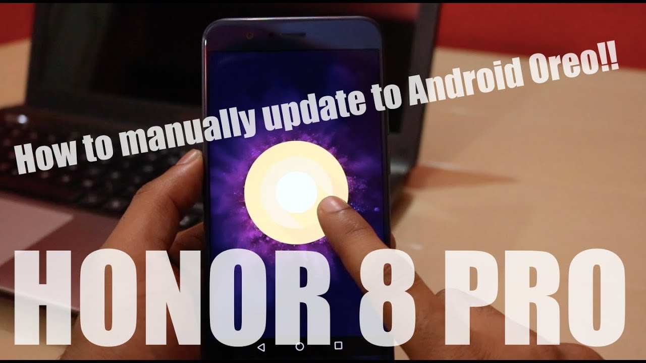 Android Oreo 8 0 0 on Honor 8 Pro!! How to manually update?!