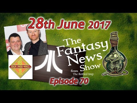 The Fantasy News Show - 28th June 2017
