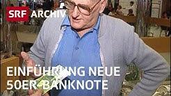 Einführung neue 50er-Banknote (1995) | 8. Serie Schweizer Banknoten der Nationalbank | SRF Archiv