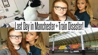 VLOG: Last Day in Manchester + Train Disaster!