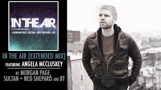 Morgan Page, Sultan + Ned Shepard, and BT | In the Air feat. Angela McCluskey (Extended Mix)