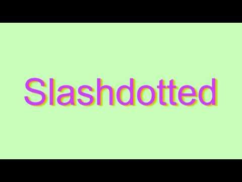How to Pronounce Slashdotted