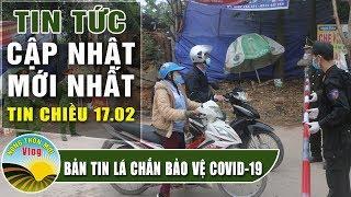 Cập nhật dịch bệnh corona ( Covid-19) chiều 17/2 Tin tổng hợp virus corona Việt Nam đại dịch Vũ Hán