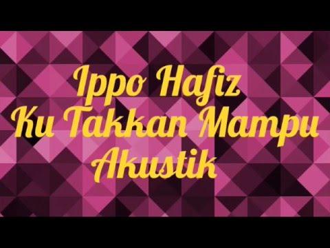 Ippo Hafiz - Ku Takkan Mampu Akustika + Lirik (OST Cinta Si Wedding Planner)