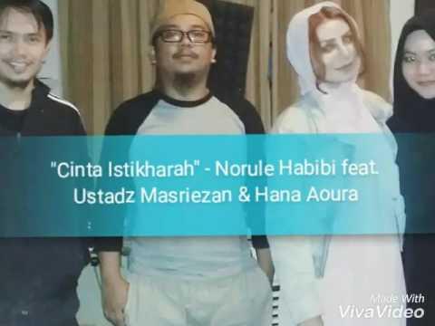 Cinta Istikharah - Norule Habibi feat. Masriezan Masri & Hana Aoura