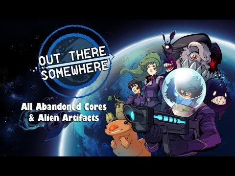 Out There Somewhere - All Abandoned Cores and Ancient Artifacts Location