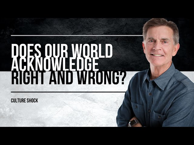 What Ever Happened to Right and Wrong? Chip Ingram - Culture Shock