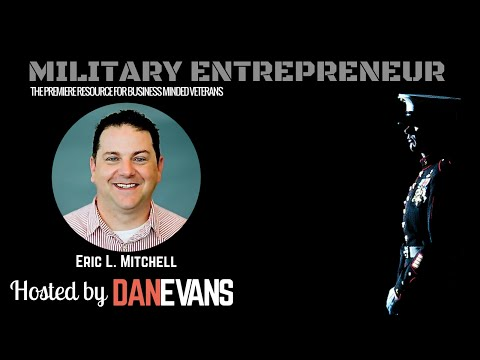 Military Entrepreneur Show with U.S. Marine Eric L. Mitchell | Hosted By Dan Evans