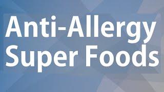 ANTI ALLERGY SUPER FOODS - GOOD FOOD GOOD HEALTH - BENEFITS OF WELLNESS