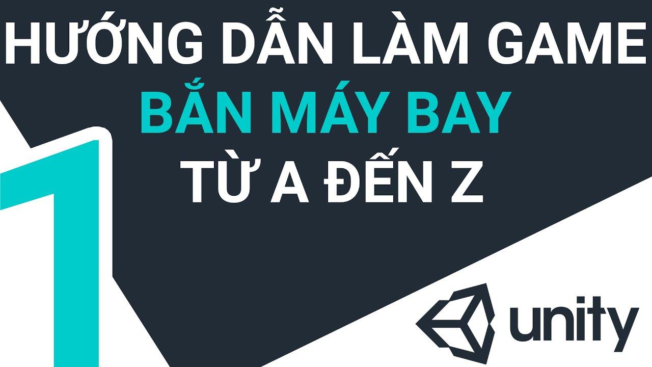 [Unity] ◄ Hướng dẫn làm game BẮN MÁY BAY từ A đến Z ► │Part 1