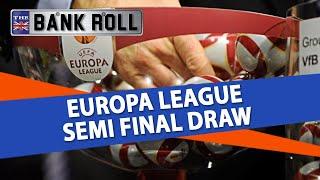 2018 europa league semi-finals draw breakdown | team bankroll