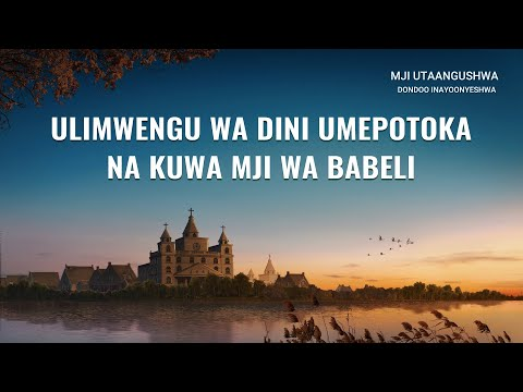 """""""Mji Utaangushwa"""" (1) - Ulimwengu wa Dini Umepotoka na kuwa Mji wa Babeli"""