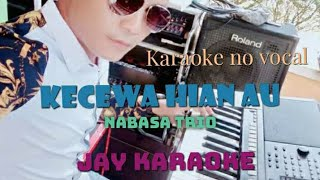 Kecewa Hian Au-Nabasa trio Karaoke lirik no vocal