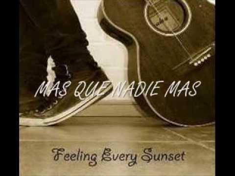Feeling Every Sunset - Mas Que Nadie Mas (Con Letra)