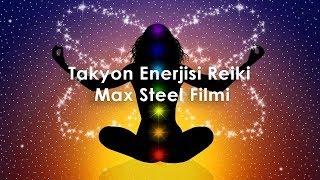 Takyon Enerjisi Reiki Max Steel Filmi