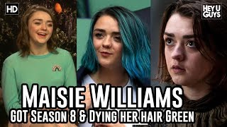 Maisie Williams on Arya Stark in Season 8 of Game of Thrones & Dying her Hair Green