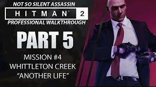 HITMAN 2 | Walkthrough | Part 5 | Whittleton Creek | Not So Silent Assassin