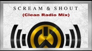 Will.i.am feat. Britney Spears Scream And Shout (Clean Radio Mix Version) BUY ON iTUNES