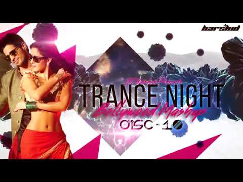 Trance Night Bollywood 2017 Mashup Disc 10    DJ Harshid