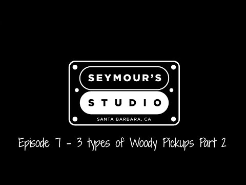Seymour's Studio Episode 7 - 3 Different types of Woody pickups Part 2