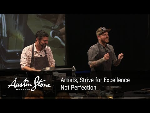 Artists, Strive For Excellence Not Perfection - Austin Stone Worship Collective