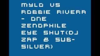 Mylo vs Robbie Rivera - One Zenophile Eye Shut(Dj Zap & SubSilver)