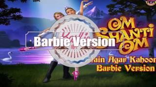 Main agar kahoon om shanti om barbie version yp