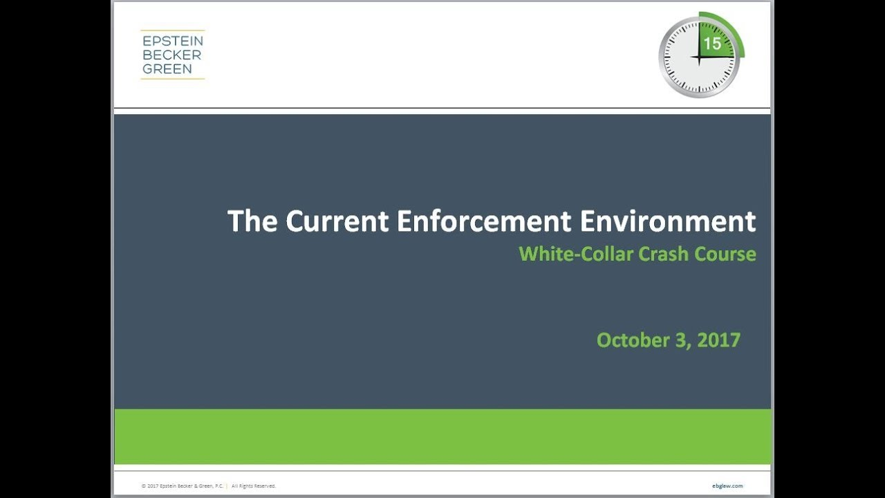 the current enforcement environment white collar crash course webinar series epstein becker green