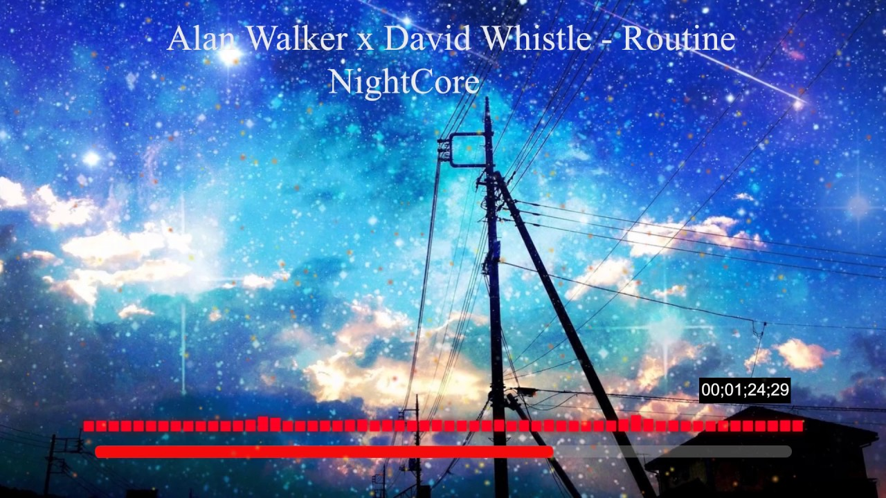 Alan Walker x David Whistle - Routine- NIGHTCORE. - YouTube