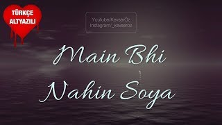 Main Bhi Nahin Soya - Türkçe Altyazılı   Arijit Singh   Student Of The Year 2 mp3 song download