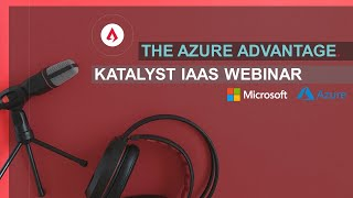 The Azure Advantage Katalyst IaaS Webinar