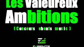 les valeureux -  Ambitions ( Concours ebents Music 2012  )