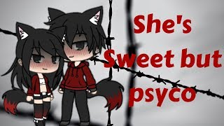 She's sweet but psyco GLMV (gacha life music video)