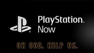 PlayStation Now Is Here. Streaming is Popularizing. God Save Us.