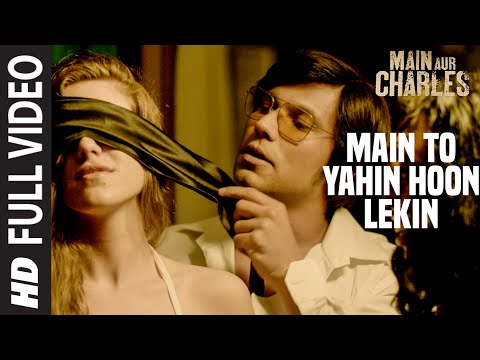 Main To Yahin Hoon Lekin FULL VIDEO Song | Main Aur Charles | Randeep Hooda | T-Series