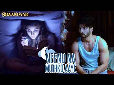 Neend Na Mujhko Aaye Video Song - Shaandaar