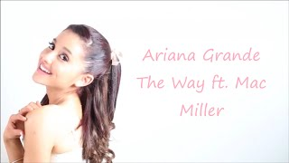 Ariana Grande ~ The Way ft. Mac Miller ~ Lyrics