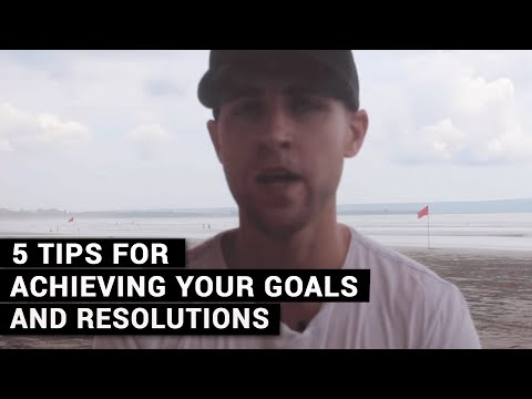 5 Tips For Achieving Your Goals And Resolutions