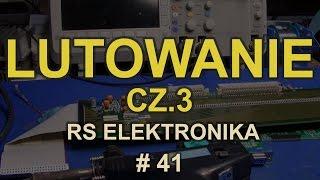 Lutowanie cz.3 [RS Elektronika] #41