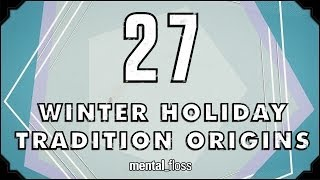Repeat youtube video 27 Winter Holiday Tradition Origins - mental_floss on YouTube (Ep. 39)