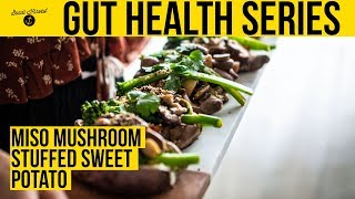 Gut Health | Miso Mushroom Stuffed Sweet Potato