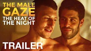 THE MALE GAZE: THE HEAT OF THE NIGHT - Trailer - nqvmedia