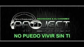 NO PUEDO VIVIR SIN TI - NACHOGAS & DJ CHOMBO (el poder auditivo)