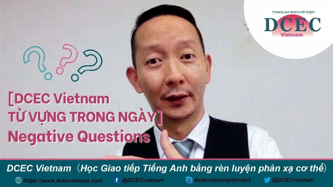 [DCEC Vietnam TỪ VỰNG TRONG NGÀY] Negative Questions - DCEC Vietnam Business Tips Negative Questions