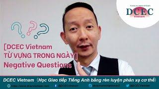 [DCEC Vietnam TỪ VỰNG TRONG NGÀY] Negative Questions