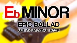 Eb / E flat Minor Epic Ballad Guitar Backing Track [ Pitch Shifted ]