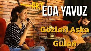 Eda Yavuz - Gözleri Aşka Gülen ( Cover ) Video