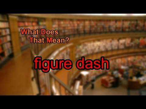 What does figure dash mean?